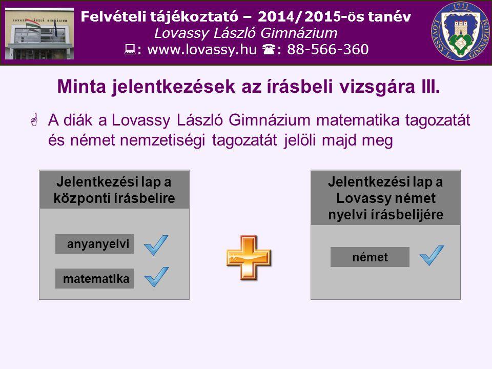 Felvételi tájékoztató – 201 4 /201 5 - ö s tanév Lovassy László Gimnázium  : www.lovassy.hu  : 88-566-360 Minta jelentkezések az írásbeli vizsgára I