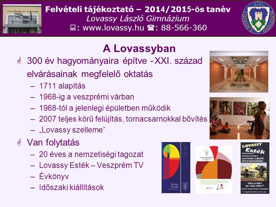 Felvételi tájékoztató – 201 4 /201 5 - ö s tanév Lovassy László Gimnázium  : www.lovassy.hu  : 88-566-360 A Lovassyban  300 év hagyományaira építve
