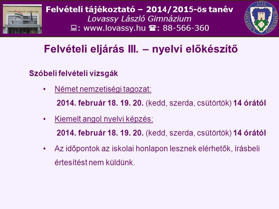Felvételi tájékoztató – 201 4 /201 5 - ö s tanév Lovassy László Gimnázium  : www.lovassy.hu  : 88-566-360 Felvételi eljárás III. – nyelvi előkészítő