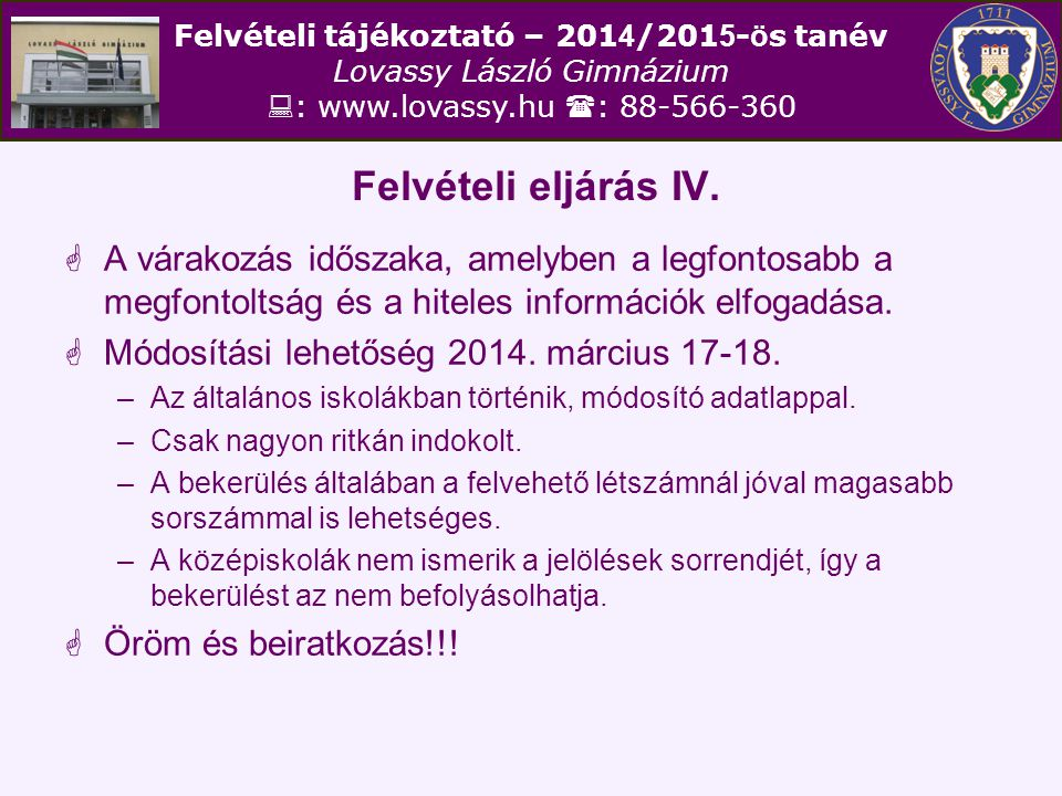 Felvételi tájékoztató – 201 4 /201 5 - ö s tanév Lovassy László Gimnázium  : www.lovassy.hu  : 88-566-360 Felvételi eljárás IV.  A várakozás idősza
