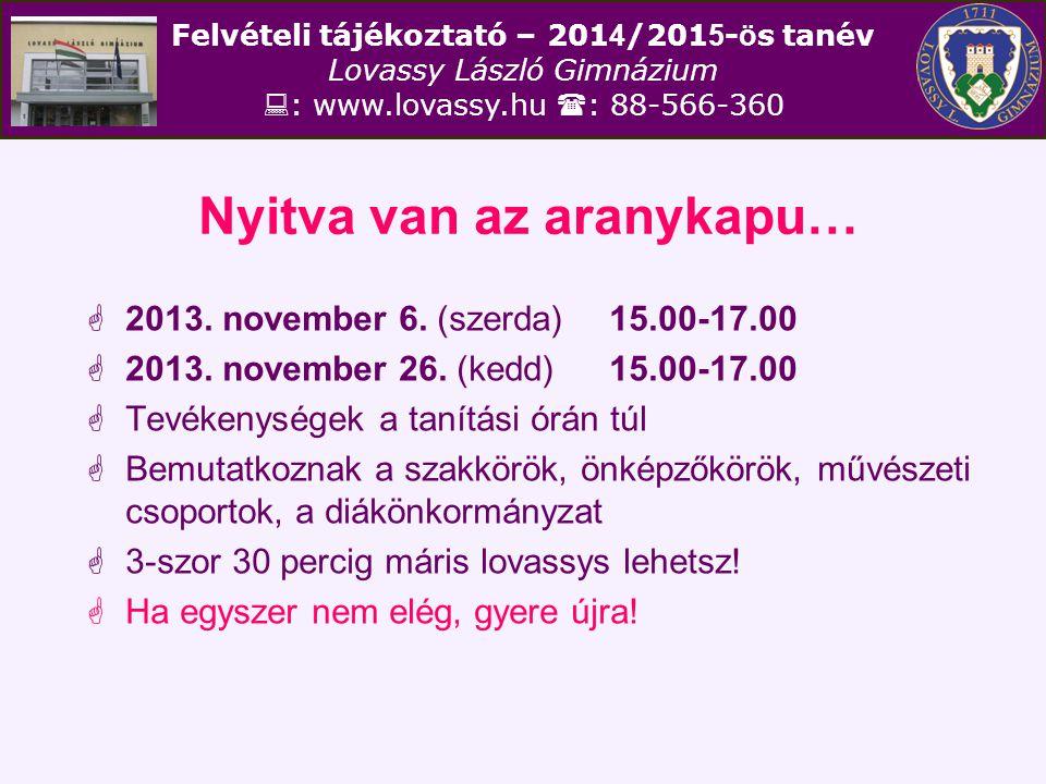 Felvételi tájékoztató – 201 4 /201 5 - ö s tanév Lovassy László Gimnázium  : www.lovassy.hu  : 88-566-360 Nyitva van az aranykapu…  2013. november