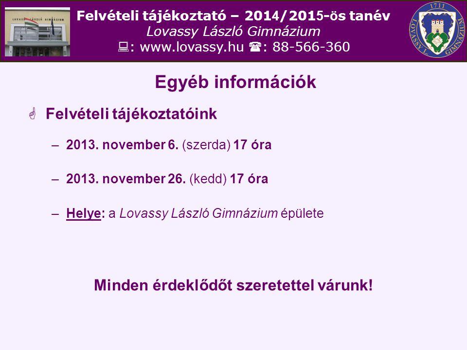 Felvételi tájékoztató – 201 4 /201 5 - ö s tanév Lovassy László Gimnázium  : www.lovassy.hu  : 88-566-360 Egyéb információk  Felvételi tájékoztatói