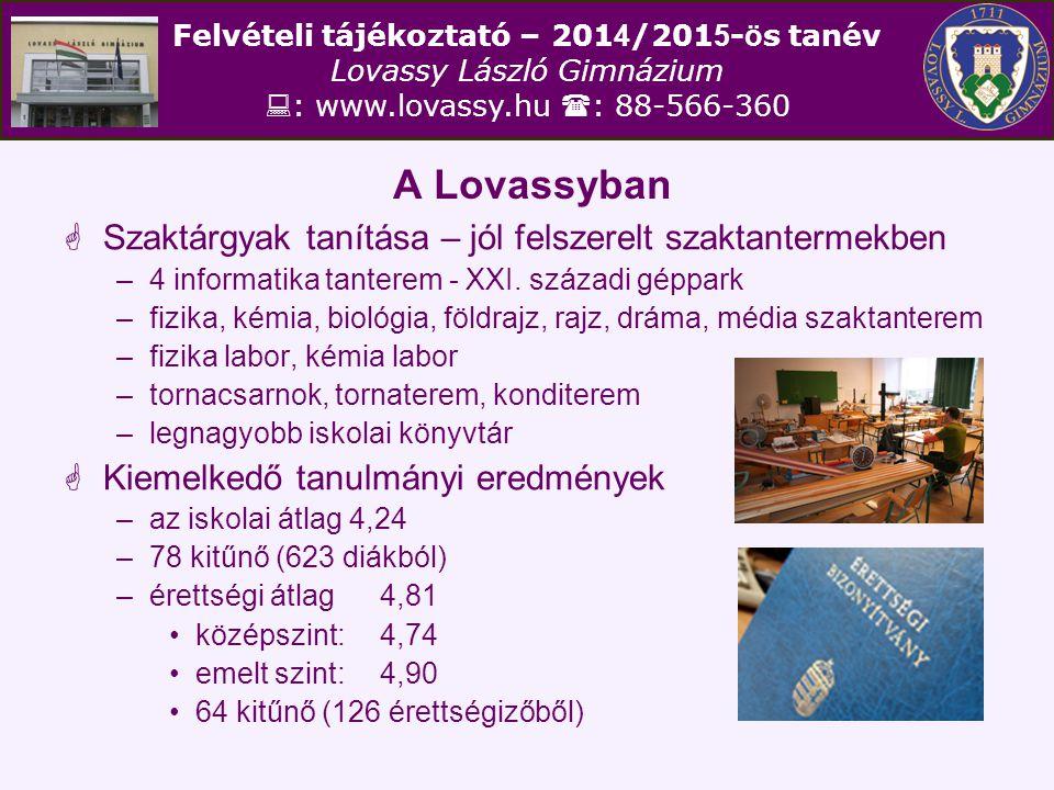Felvételi tájékoztató – 201 4 /201 5 - ö s tanév Lovassy László Gimnázium  : www.lovassy.hu  : 88-566-360 A Lovassyban  2013-ben a 126 végzősből 120 fő (95,2 %) nyert felvételt a felsőoktatás hagyományos rendszerébe (a jelentkezők 97,6 %-a) –2012-ben 92,9 % –2011-ben 93,2 % –2010-ben 93,7 % –2009-ben 94,7 %  Hagyományosan erős a reálképzés DE!!.