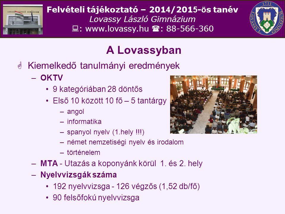 Felvételi tájékoztató – 201 4 /201 5 - ö s tanév Lovassy László Gimnázium  : www.lovassy.hu  : 88-566-360 A Lovassyban  Kiemelkedő tanulmányi eredmények –Kompetenciamérés 10.