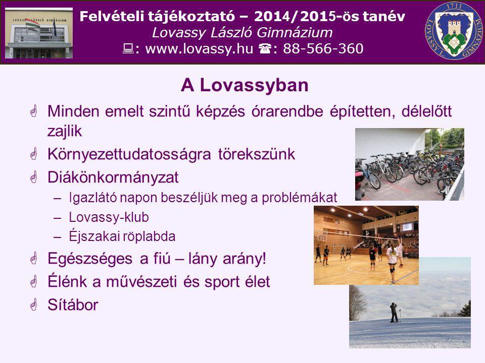 Felvételi tájékoztató – 201 4 /201 5 - ö s tanév Lovassy László Gimnázium  : www.lovassy.hu  : 88-566-360 Diák, sport és művészeti élet