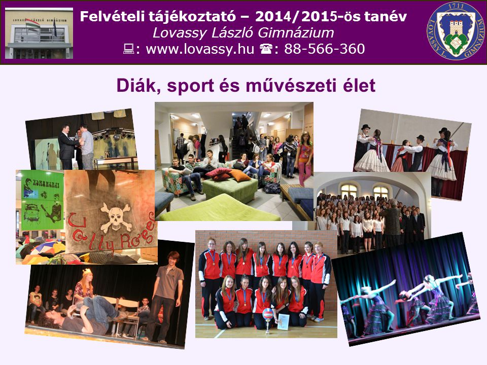 Felvételi tájékoztató – 201 4 /201 5 - ö s tanév Lovassy László Gimnázium  : www.lovassy.hu  : 88-566-360 A 11-12.