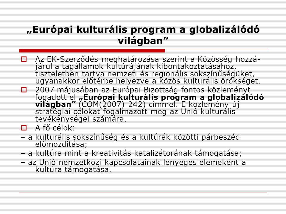 """""""Európai kulturális program a globalizálódó világban  Az EK-Szerződés meghatározása szerint a Közösség hozzá- járul a tagállamok kultúrájának kibontakoztatásához, tiszteletben tartva nemzeti és regionális sokszínűségüket, ugyanakkor előtérbe helyezve a közös kulturális örökséget."""