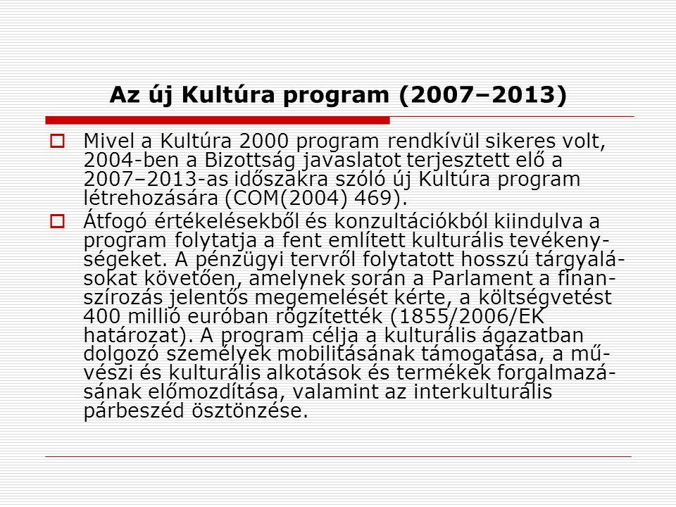 Az új Kultúra program (2007–2013)  Mivel a Kultúra 2000 program rendkívül sikeres volt, 2004-ben a Bizottság javaslatot terjesztett elő a 2007–2013-as időszakra szóló új Kultúra program létrehozására (COM(2004) 469).