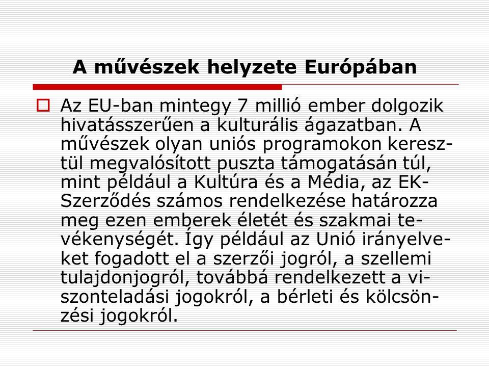 A művészek helyzete Európában  Az EU-ban mintegy 7 millió ember dolgozik hivatásszerűen a kulturális ágazatban.