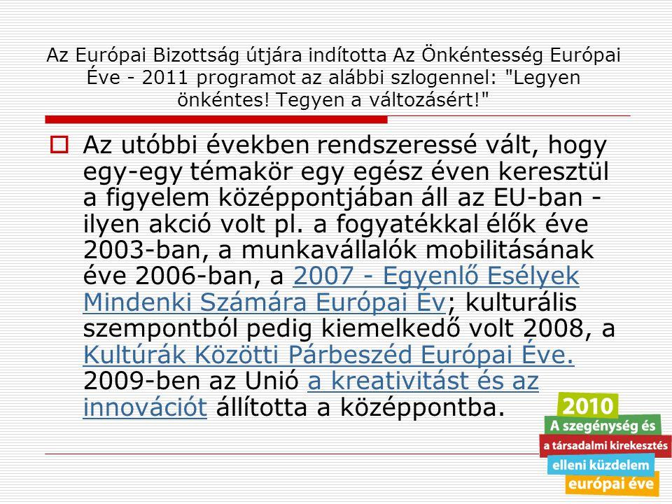 Az Európai Bizottság útjára indította Az Önkéntesség Európai Éve - 2011 programot az alábbi szlogennel: Legyen önkéntes.