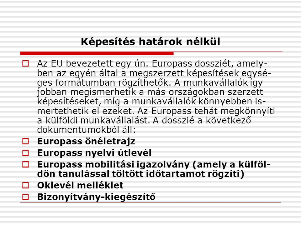 Képesítés határok nélkül  Az EU bevezetett egy ún.