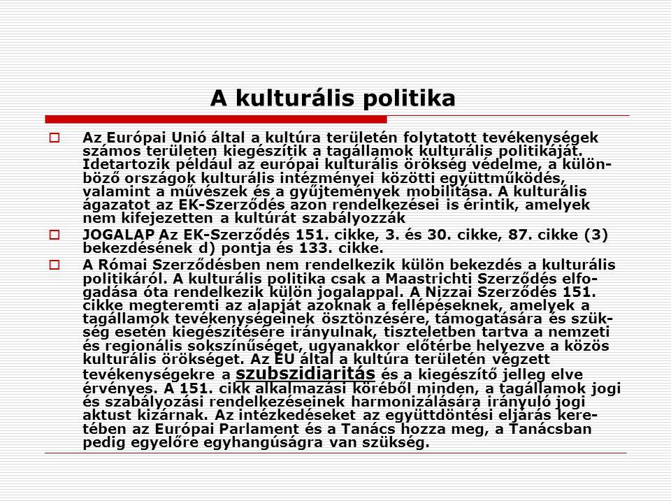 A kulturális politika  Az Európai Unió által a kultúra területén folytatott tevékenységek számos területen kiegészítik a tagállamok kulturális politikáját.
