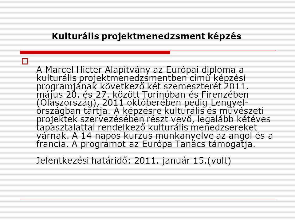 Kulturális projektmenedzsment képzés  A Marcel Hicter Alapítvány az Európai diploma a kulturális projektmenedzsmentben című képzési programjának következő két szemeszterét 2011.