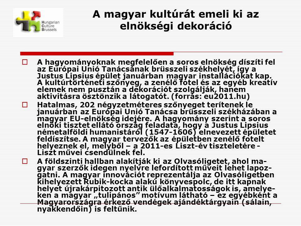 A magyar kultúrát emeli ki az elnökségi dekoráció  A hagyományoknak megfelelően a soros elnökség díszíti fel az Európai Unió Tanácsának brüsszeli székhelyét, így a Justus Lipsius épület januárban magyar installációkat kap.