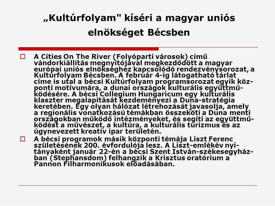 """""""Kultúrfolyam kíséri a magyar uniós elnökséget Bécsben  A Cities On The River (Folyóparti városok) című vándorkiállítás megnyitójával megkezdődött a magyar európai uniós elnökséghez kapcsolódó rendezvénysorozat, a Kultúrfolyam Bécsben."""