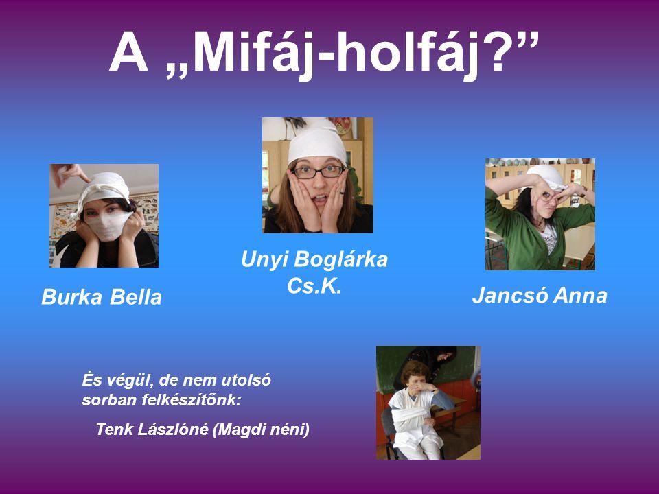 """A """"Mifáj-holfáj Burka Bella Jancsó Anna Unyi Boglárka Cs.K."""