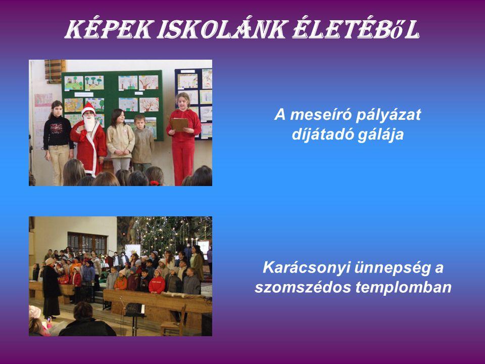 Képek iskolánk életéb ő l A meseíró pályázat díjátadó gálája Karácsonyi ünnepség a szomszédos templomban
