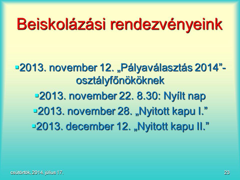 """Beiskolázási rendezvényeink  2013. november 12. """"Pályaválasztás 2014""""- osztályfőnököknek  2013. november 22. 8.30: Nyílt nap  2013. november 28. """"N"""
