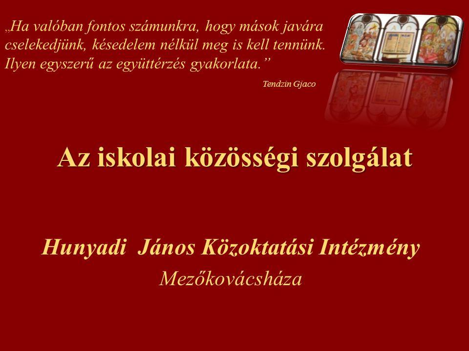 """Az iskolai közösségi szolgálat Hunyadi János Közoktatási Intézmény Mezőkovácsháza """" Ha valóban fontos számunkra, hogy mások javára cselekedjünk, késed"""