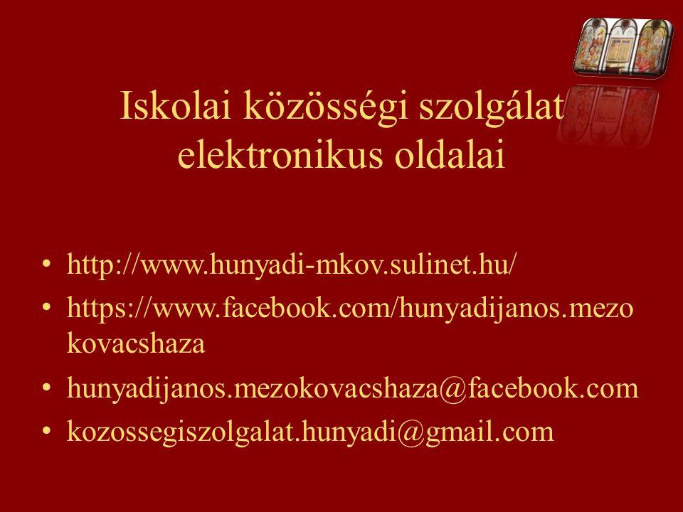 Iskolai közösségi szolgálat elektronikus oldalai http://www.hunyadi-mkov.sulinet.hu/ https://www.facebook.com/hunyadijanos.mezo kovacshaza hunyadijano