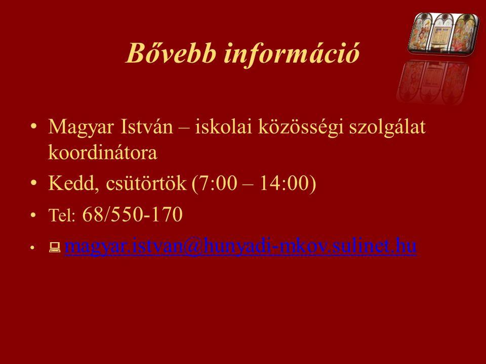 Magyar István – iskolai közösségi szolgálat koordinátora Kedd, csütörtök (7:00 – 14:00) Tel: 68/550-170  magyar.istvan@hunyadi-mkov.sulinet.hu magyar