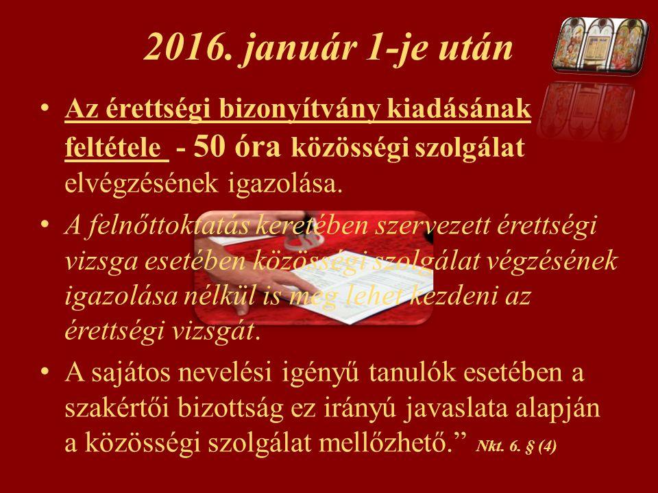 2016. január 1-je után Az érettségi bizonyítvány kiadásának feltétele - 50 óra közösségi szolgálat elvégzésének igazolása. A felnőttoktatás keretében