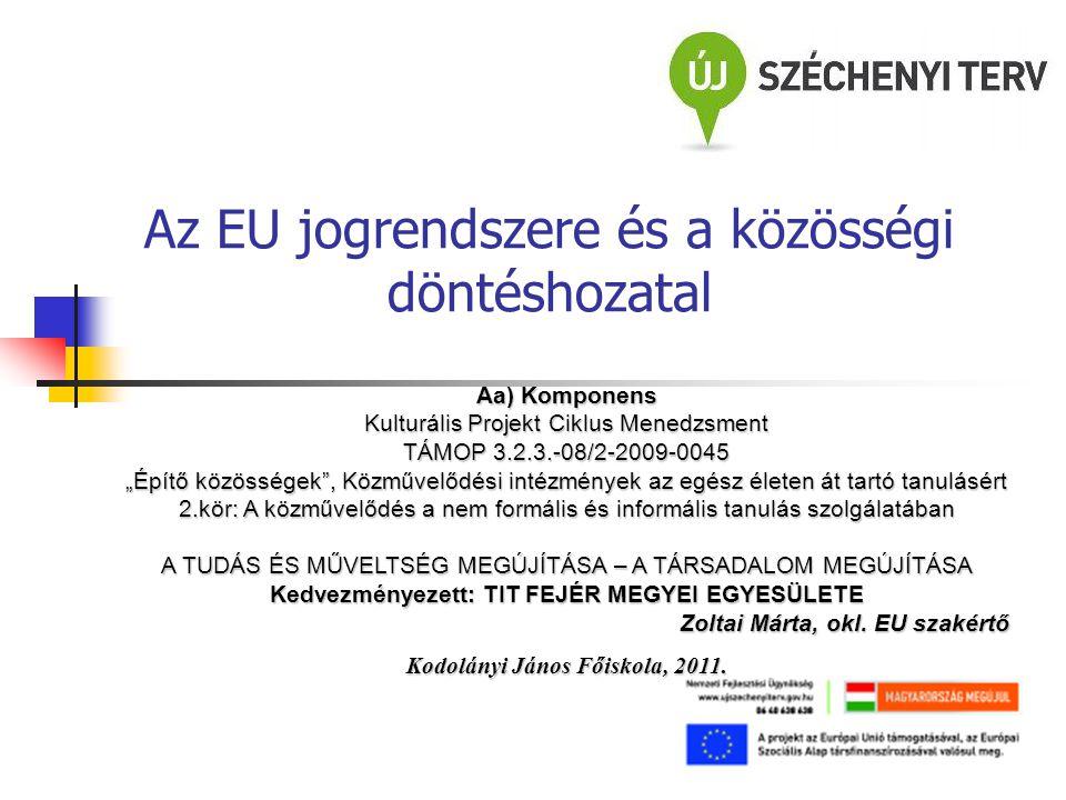 """Az EU jogrendszere és a közösségi döntéshozatal Aa) Komponens Kulturális Projekt Ciklus Menedzsment TÁMOP 3.2.3.-08/2-2009-0045 """"Építő közösségek"""", Kö"""