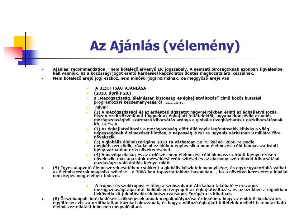 Az Ajánlás (vélemény) Ajánlás; recommendation - nem kötelező érvényű EK-jogszabály. A nemzeti bíróságoknak azonban figyelembe kell venniük, ha a közös