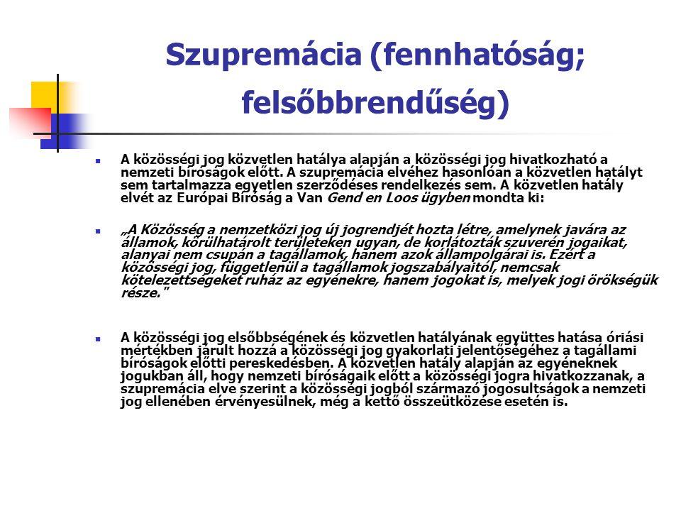 Szupremácia (fennhatóság; felsőbbrendűség) A közösségi jog közvetlen hatálya alapján a közösségi jog hivatkozható a nemzeti bíróságok előtt. A szuprem