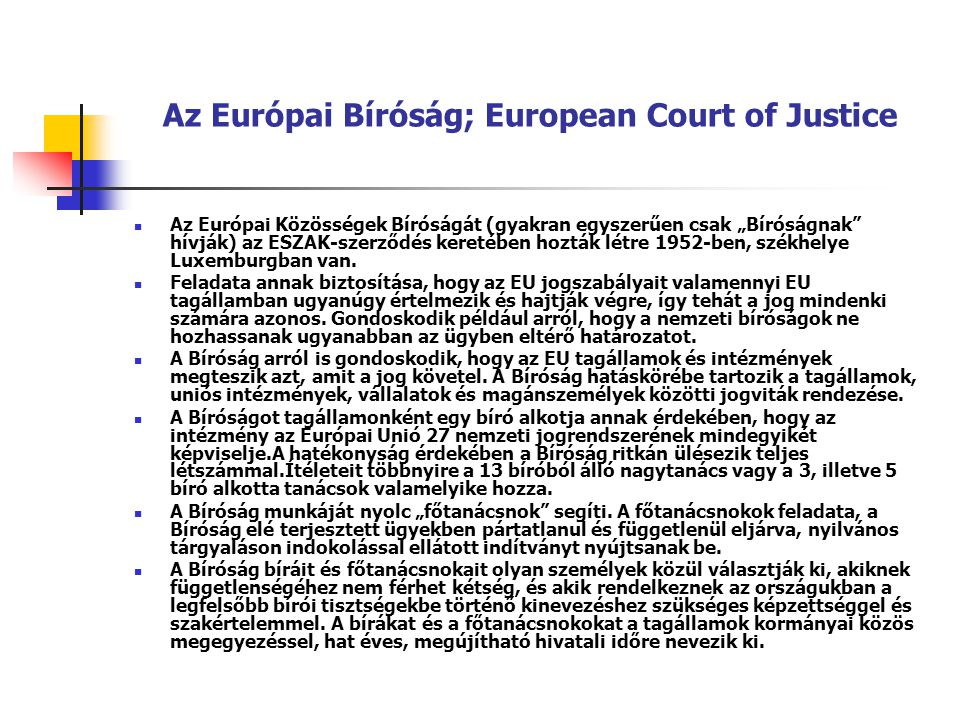 """Az Európai Bíróság; European Court of Justice Az Európai Közösségek Bíróságát (gyakran egyszerűen csak """"Bíróságnak"""" hívják) az ESZAK-szerződés keretéb"""
