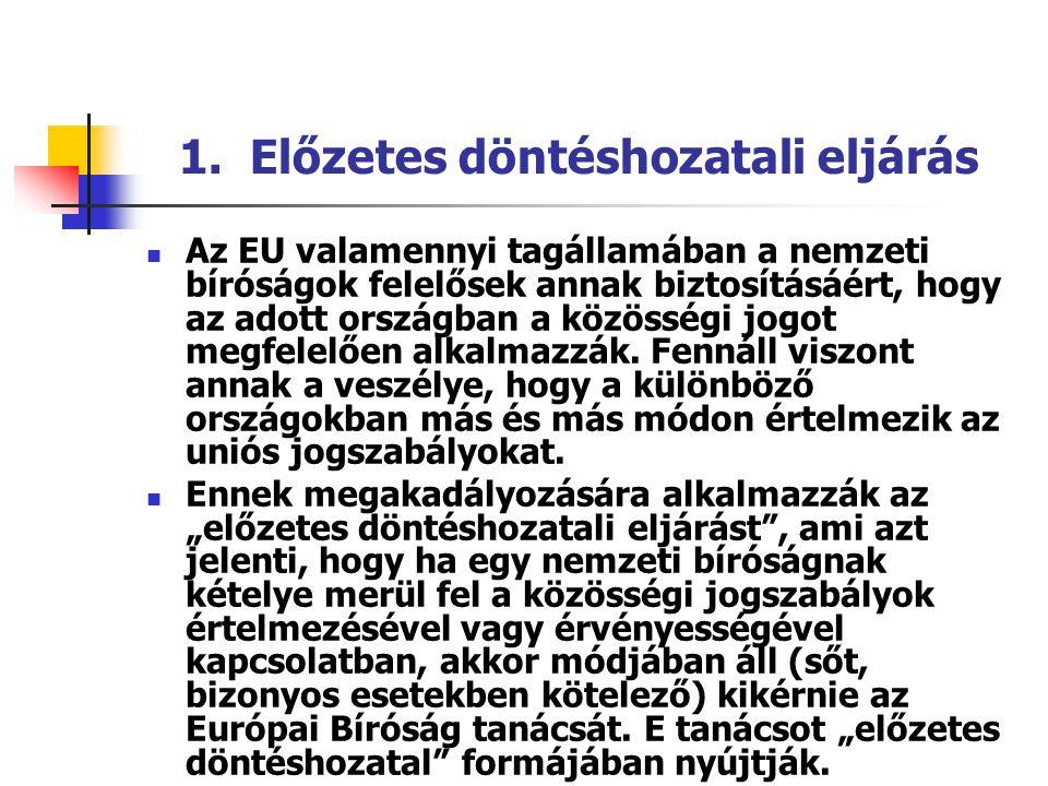 1. Előzetes döntéshozatali eljárás Az EU valamennyi tagállamában a nemzeti bíróságok felelősek annak biztosításáért, hogy az adott országban a közössé