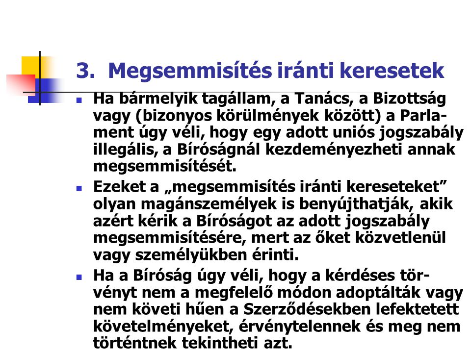 3. Megsemmisítés iránti keresetek Ha bármelyik tagállam, a Tanács, a Bizottság vagy (bizonyos körülmények között) a Parla- ment úgy véli, hogy egy ado