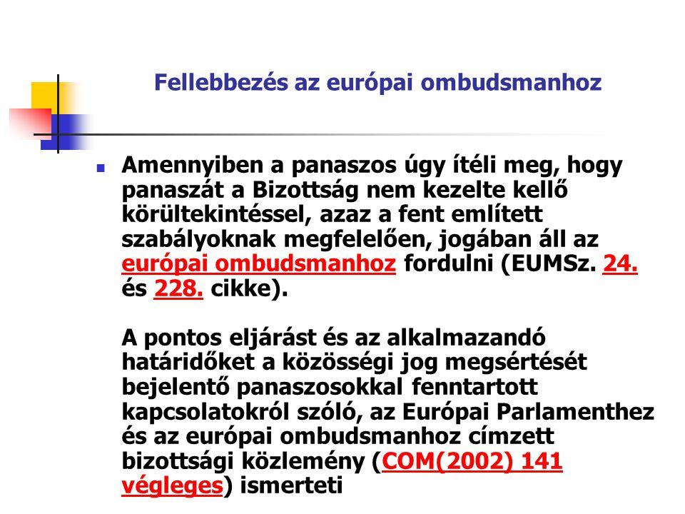 Fellebbezés az európai ombudsmanhoz Amennyiben a panaszos úgy ítéli meg, hogy panaszát a Bizottság nem kezelte kellő körültekintéssel, azaz a fent eml