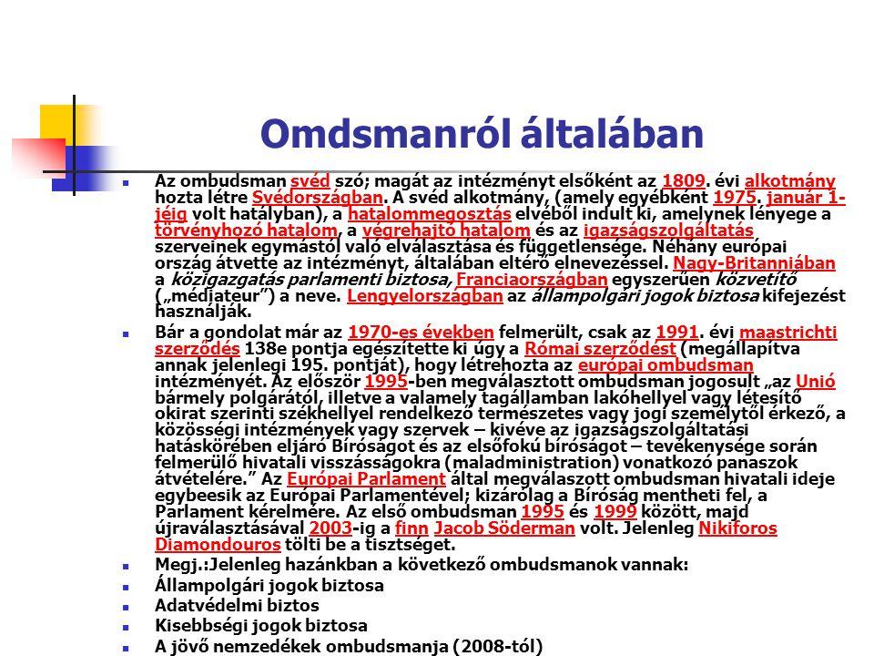 Omdsmanról általában Az ombudsman svéd szó; magát az intézményt elsőként az 1809. évi alkotmány hozta létre Svédországban. A svéd alkotmány, (amely eg