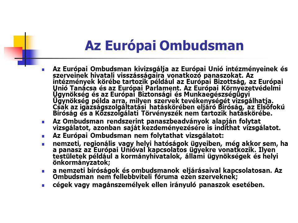 Az Európai Ombudsman Az Európai Ombudsman kivizsgálja az Európai Unió intézményeinek és szerveinek hivatali visszásságaira vonatkozó panaszokat. Az in