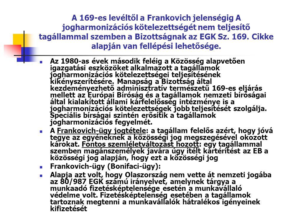 A 169-es levéltől a Frankovich jelenségig A jogharmonizációs kötelezettségét nem teljesítő tagállammal szemben a Bizottságnak az EGK Sz. 169. Cikke al