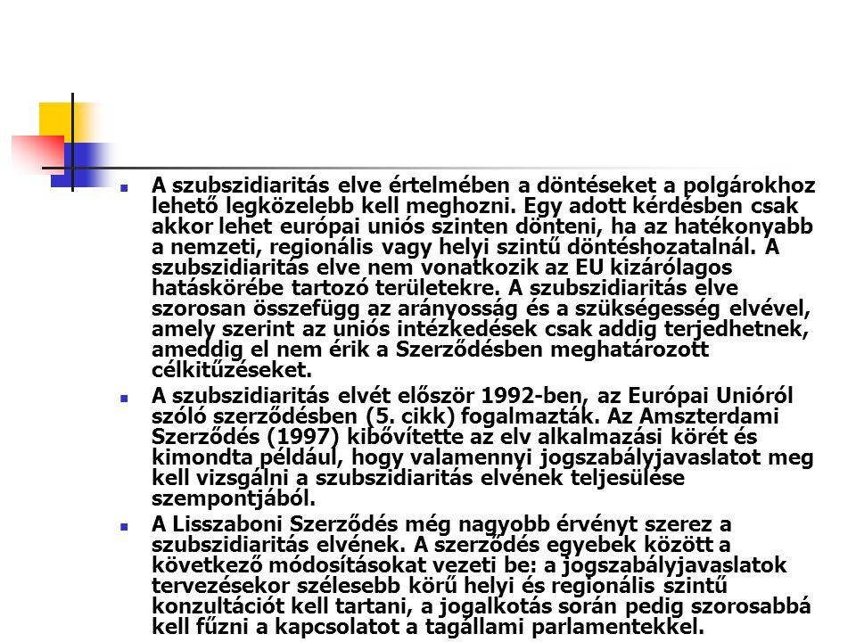 A szubszidiaritás elve értelmében a döntéseket a polgárokhoz lehető legközelebb kell meghozni. Egy adott kérdésben csak akkor lehet európai uniós szin