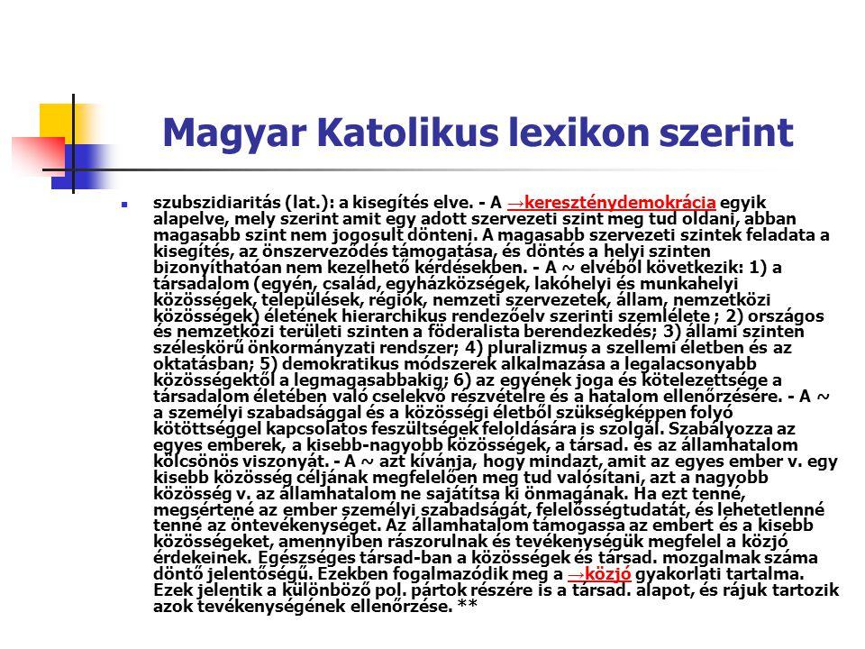 Magyar Katolikus lexikon szerint szubszidiaritás (lat.): a kisegítés elve. - A → kereszténydemokrácia egyik alapelve, mely szerint amit egy adott szer