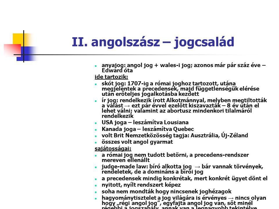 II. angolszász – jogcsalád anyajog: angol jog + wales-i jog; azonos már pár száz éve – Edward óta ide tartozik: skót jog: 1707-ig a római joghoz tarto