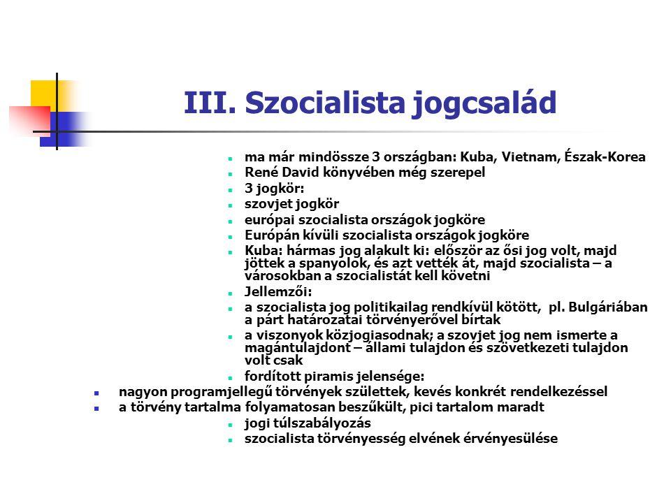 III. Szocialista jogcsalád ma már mindössze 3 országban: Kuba, Vietnam, Észak-Korea René David könyvében még szerepel 3 jogkör: szovjet jogkör európai