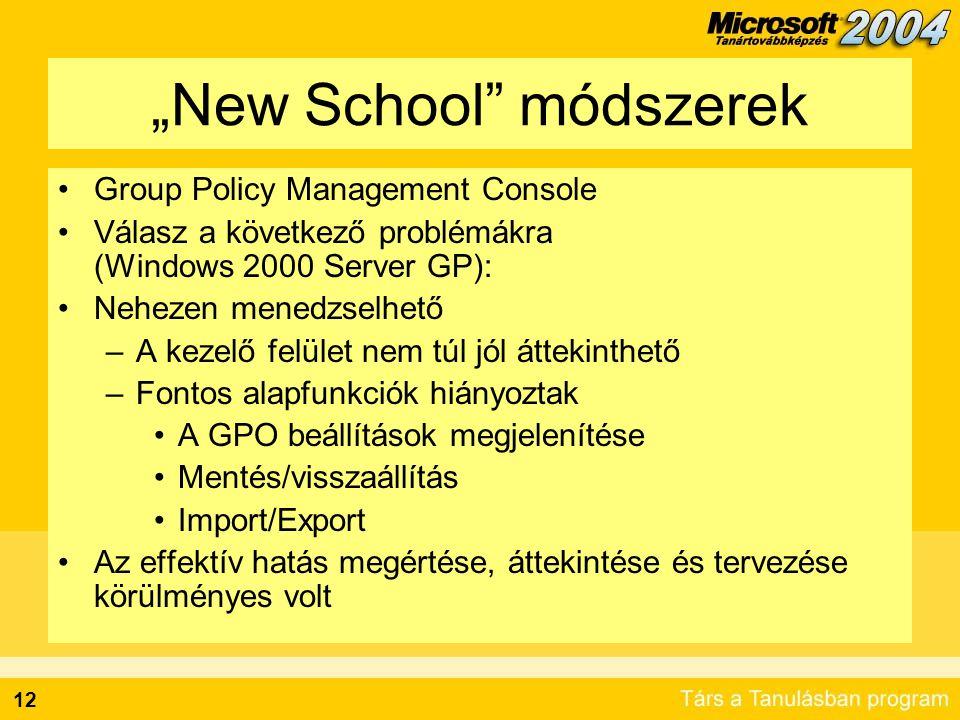 """12 """"New School"""" módszerek Group Policy Management Console Válasz a következő problémákra (Windows 2000 Server GP): Nehezen menedzselhető –A kezelő fel"""