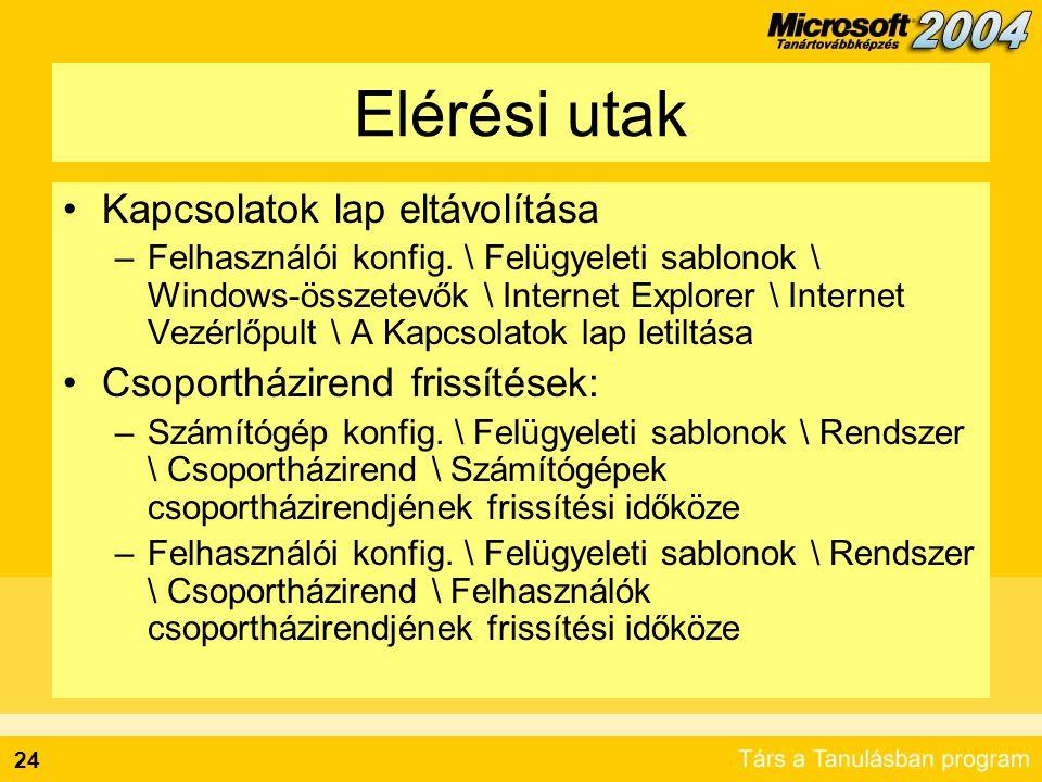 24 Elérési utak Kapcsolatok lap eltávolítása –Felhasználói konfig. \ Felügyeleti sablonok \ Windows-összetevők \ Internet Explorer \ Internet Vezérlőp