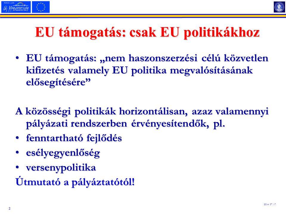 """2 2014. 07. 17. EU támogatás: csak EU politikákhoz EU támogatás: """"nem haszonszerzési célú közvetlen kifizetés valamely EU politika megvalósításának el"""