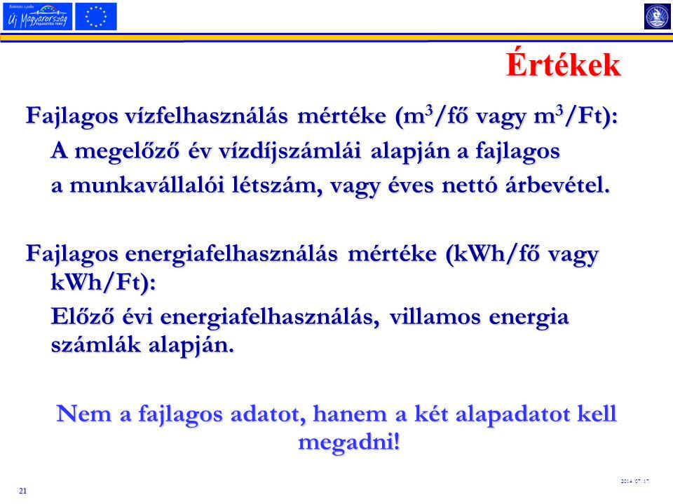 21 2014. 07. 17. Értékek Fajlagos vízfelhasználás mértéke (m 3 /fő vagy m 3 /Ft): A megelőző év vízdíjszámlái alapján a fajlagos a munkavállalói létsz