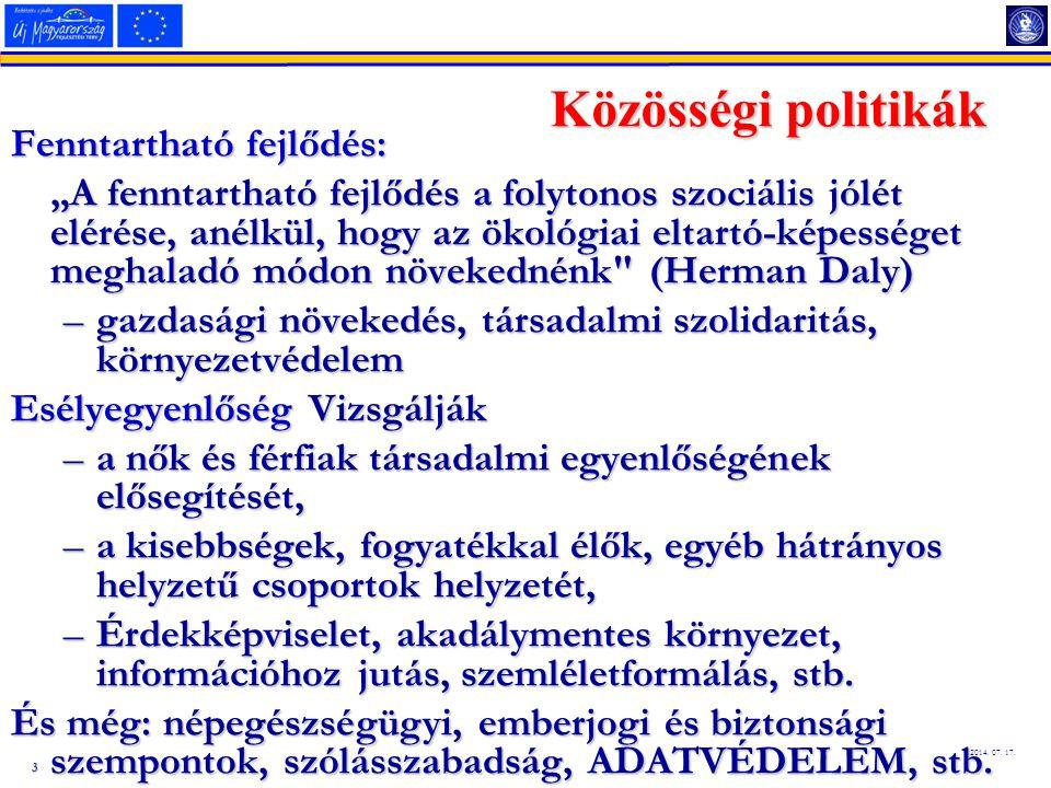 """3 2014. 07. 17. Közösségi politikák Fenntartható fejlődés: """"A fenntartható fejlődés a folytonos szociális jólét elérése, anélkül, hogy az ökológiai el"""