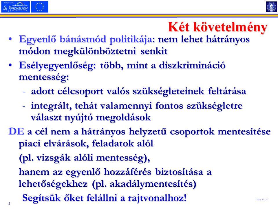5 2014. 07. 17. Két követelmény Egyenlő bánásmód politikája: nem lehet hátrányos módon megkülönböztetni senkitEgyenlő bánásmód politikája: nem lehet h