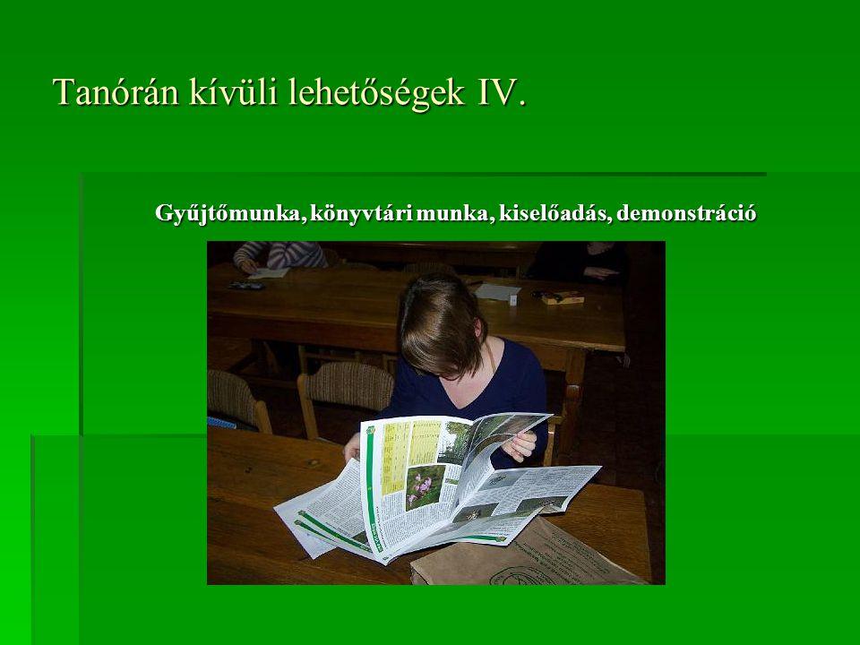 Tanórán kívüli lehetőségek IV. Gyűjtőmunka, könyvtári munka, kiselőadás, demonstráció