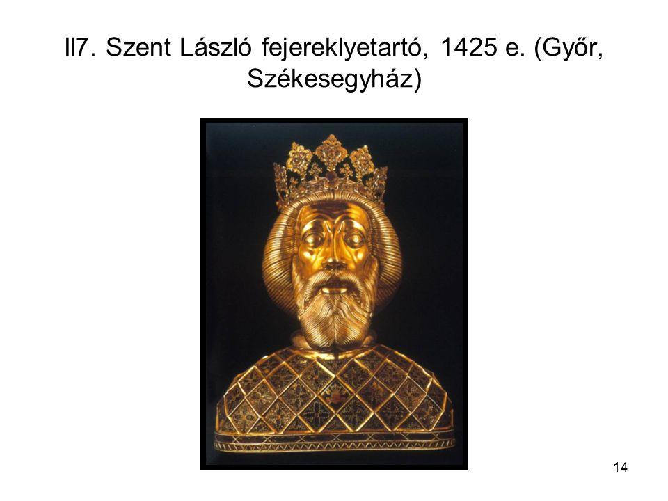 14 Il7. Szent László fejereklyetartó, 1425 e. (Győr, Székesegyház)