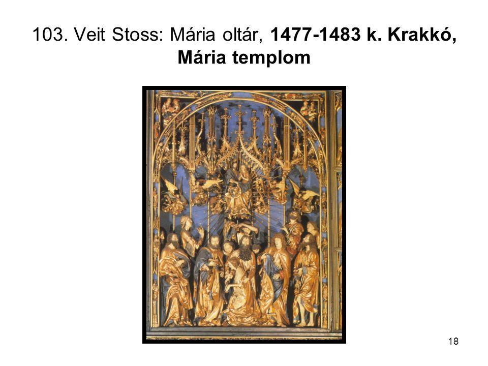 18 103. Veit Stoss: Mária oltár, 1477-1483 k. Krakkó, Mária templom