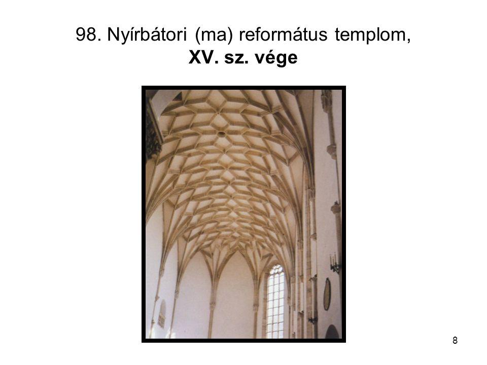 8 98. Nyírbátori (ma) református templom, XV. sz. vége